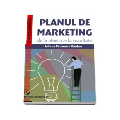 Planul de marketing, de la obiective la rezultate de Iuliana Petronela Gardan