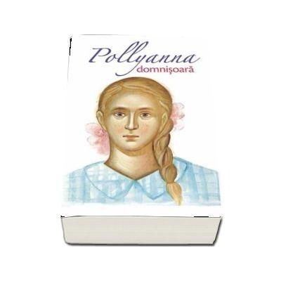 Pollyanna domnisoara. Al doilea volum din serie de Eleanor H. Porter