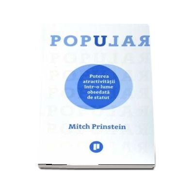 Popular. Puterea atractivitatii intr-o lume obsedata de statut de Mitch Prinstein