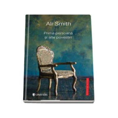 Prima persoana si alte povestiri de Ali Smith (Serie de autor)