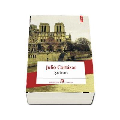 Sotron de Julio Cortazar (Editia 2018) - Traducere din limba spaniola de Tudora Sandru Mehedinti