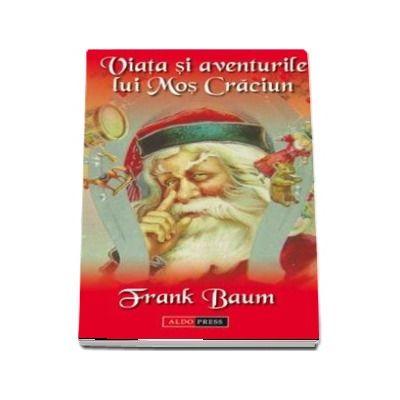 Viata si aventurile lui Mos Craciun de Lyman Frank Baum
