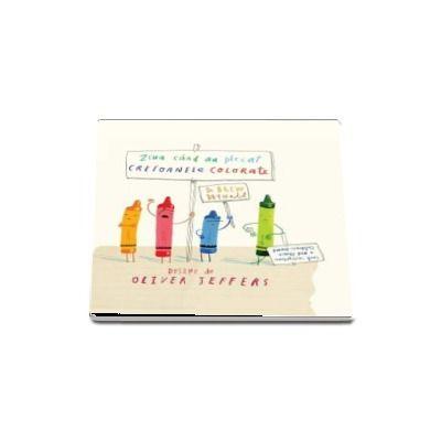Ziua cand au plecat creioanele colorate - Desene de Oliver Jeffers (Editie Hardcover)