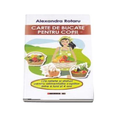 Carte de bucate pentru copii. 126 retete si sfaturi pentru alimentatia copiilor intre 6 luni si 4 ani