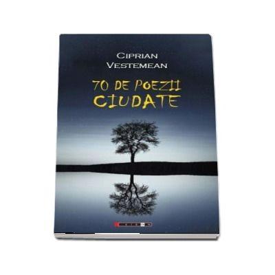 70 de poezii ciudate de Ciprian Vestemean