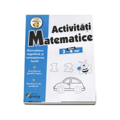 Activitati matematice, nivel 3-4 ani -Dezvoltare cognitiva si cunoasterea lumii. Dezvoltarea gandirii logice. Rezolvarea de probleme - Colectia Stupul