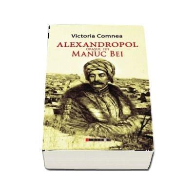 Alexandropol - Orasul lui Manuc Bei