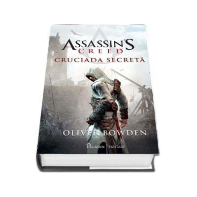 Oliver Bowden - Assassins Creed. Cruciada secreta - Volumul III