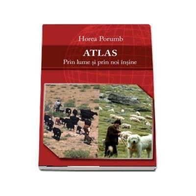 ATLAS - Prin lume si prin noi insine de Horea Porumb
