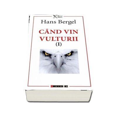Cand vin vulturii. Volumul I de Hans Bergel