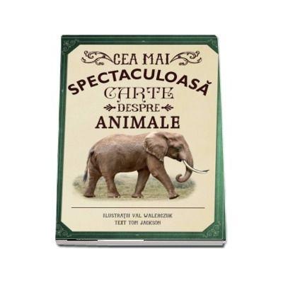 Cea mai spectaculoasa carte despre animale - Ilustratii de Val Walerczuk