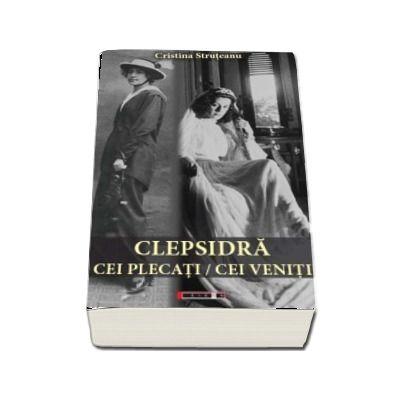 Clepsidra. Cei plecati/Cei veniti de Cristina Struteanu