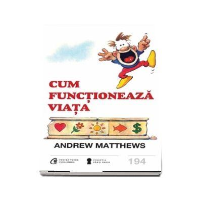 Cum functioneaza viata de Andrew Matthews