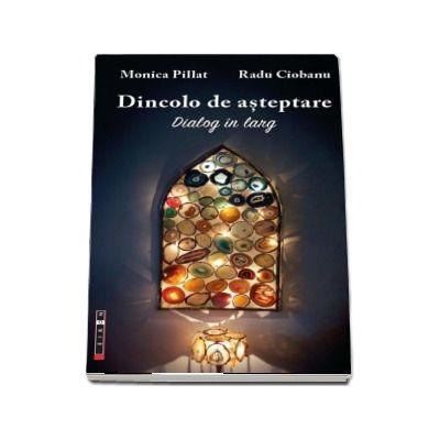 Dincolo de asteptare - Dialog in larg de Monica Pillat