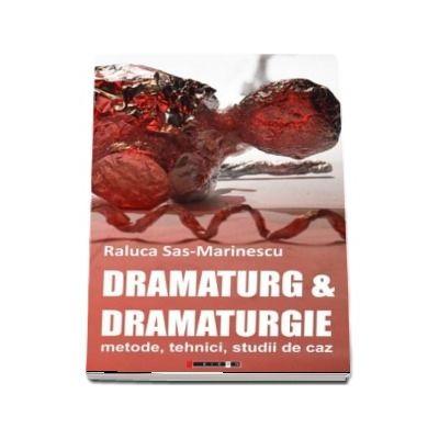 Dramaturg and Dramaturgie - metode, tehnici, studii de caz de Raluca Sas-Marinescu