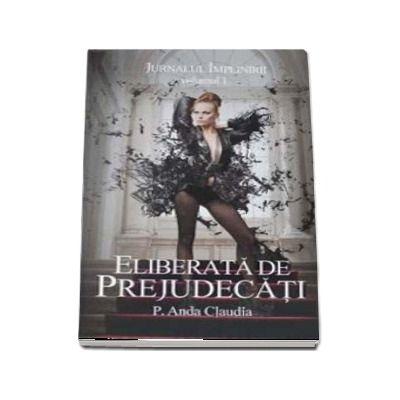 Jurnalul implinirii, volumul I - Eliberata de prejudecati de P. Anda Claudia