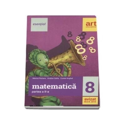Esential Matematica clasa a VIII-a. Partea a II-a (Editia 2018) de Marius Perianu, Gratian Safta, Costel Anghel