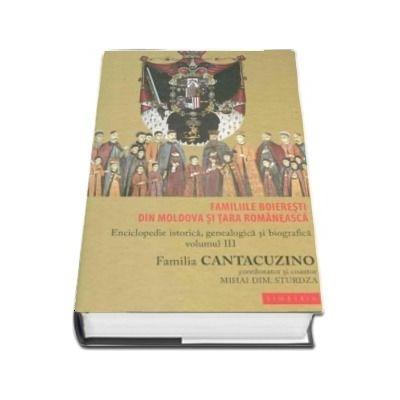Familiile boieresti din Moldova si Tara Romaneasca - Enciclopedie istorica, genealogica si biografica. Volumul III - Familia Cantacuzino (DABIJA - EXARHU)