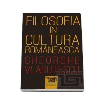 Filosofia in cultura romaneasca de Gheorghe Vladutescu