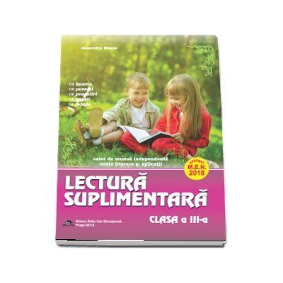 Lectura suplimentara pentru clasa a III-a. Caiet de munca independenta - Texte literare si aplicatii - Aprobat M. E. N. 2018 - (Alexandra Manea)