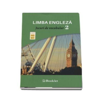 Limba Engleza - Jocuri de vocabular, volumul II. Nivel A2-B1 - Exersarea in joaca a vocabularului si a gramaticii functionale