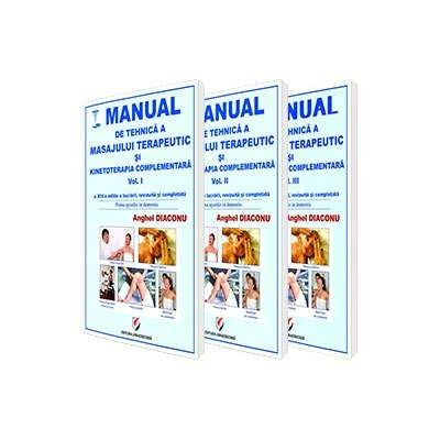 Manual de tehnica a masajului terapeutic si kinetoterapia complementara. Volumele I, II si III de Anghel Diaconu