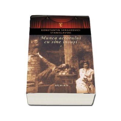 Munca actorului cu sine insusi volumul 1 de Konstantin Sergheevici Stanislavski - Editia 2018, Paperback