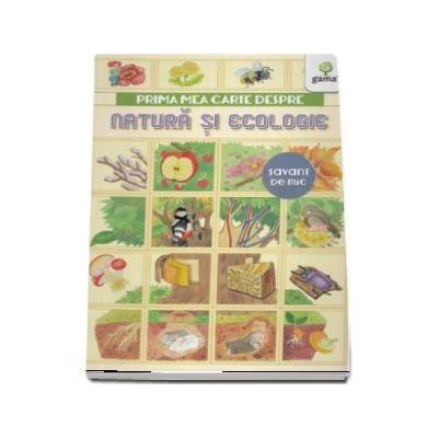 Prima mea carte despre natura si ecologie - Editie ilustrata
