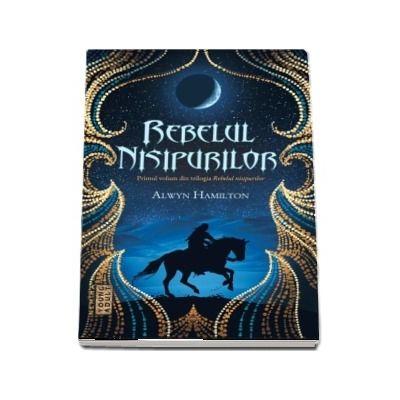 Rebelul nisipurilor de Alwyn Hamilton (Trilogia Rebelul nisipurilor, partea I) - Primul volum din seria REBELUL NISIPURILOR