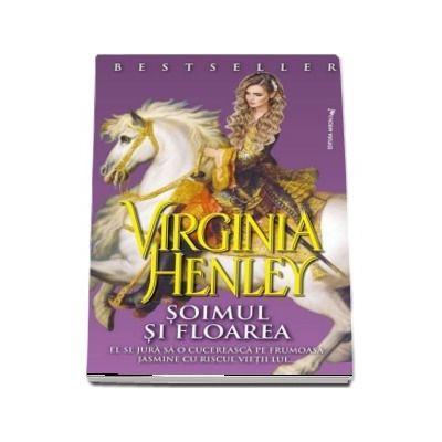 Soimul si Floarea. El se jura sa o cucereasca pe frumoasa Jasmine cu riscul vietii lui... de Virginia Henley