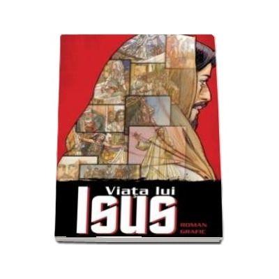 Viata lui Isus - Roman grafic de Ben Alex