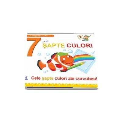 7 De La Sapte Culori. Cele sapte culori ale curcubeului - Greta Cencetti - Editie ilustrata