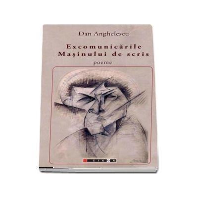 Excomunicarile masinului de scris - poeme de Dan Anghelescu
