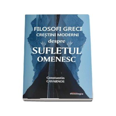 Filosofi greci crestini moderni despre sufletul omenesc de Constantine Cavarnos