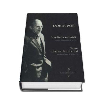 In oglinda amintirii, evocare biografica de Adrian Pop. Texte despre cantul coral, cu o introducere de Adrian Pop