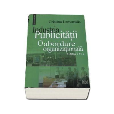 Industria publicitatii - O abordare organizationala (Editia a II-a) de Cristina Leovaridis