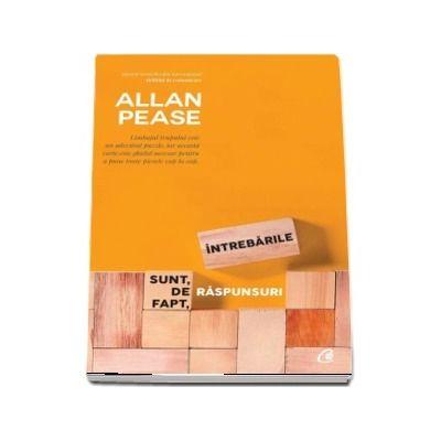 Intrebarile sunt, de fapt, raspunsuri de Allan Pease (Editia a III-a revizuita)