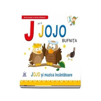 J de la Jojo bufnita. Jojo si muzica incantatoare - Editie cu coperti cartonate