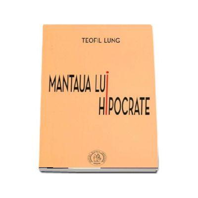 Teofil Lungu - Mantaua lui Hipocrate (Cu o prefata de Horia Badescu). Editia a III-a