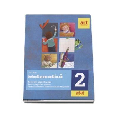 Matematica, clasa a II-a. Exercitii si probleme pentru pregatirea curenta. Pentru exersare in vederea Evaluarii Nationale de Alina Radu (Avizat M. E. N. 2018)
