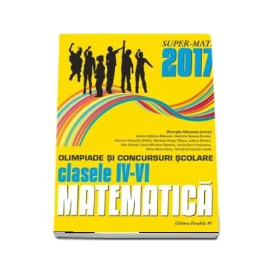 Matematica olimpiade si concursuri scolare clasele IV-VI 2016-2017 - Colectia Super-Mate