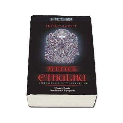 Mitul Cthulhu - Integrala povestirilor de H. P. Lovecraft
