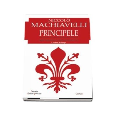 Niccolo Machiavelli - Principele - Traducere, editie ingrijita, studiu introductiv si cronologie de Lucian Pricop, Editia a II-a, revizuita