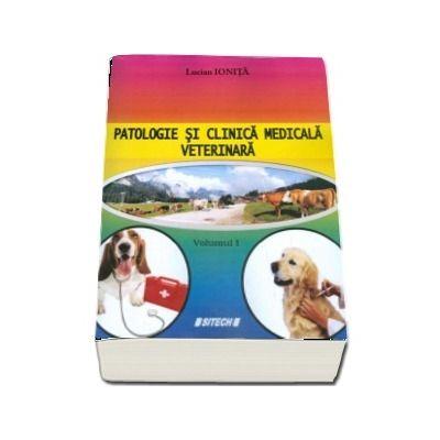 Patologie si clinica medicala veterinara, volumul I - Editia a 2-a, revizuita si adaugita (Lucian Ionita)