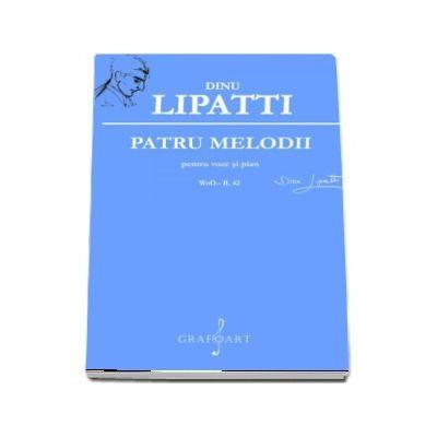 Patru melodii pentru voce si pian. Quatre melodies pour chant el piano - WoO. - B. 42 de Dinu Lipatti