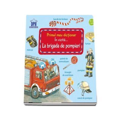 Primul meu dictionar. In vizita... La brigada de pompieri (18 pagini cartonate)