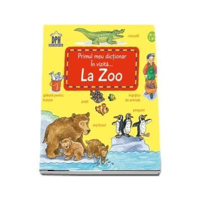 Primul meu dictionar. In vizita... La Zoo