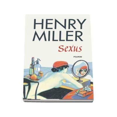 Henry Miller - Sexus - Editia 2018