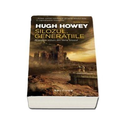 Silozul. Generatiile - Seria Silozul, partea a III-a, ed. 2018 de Hugh Howey
