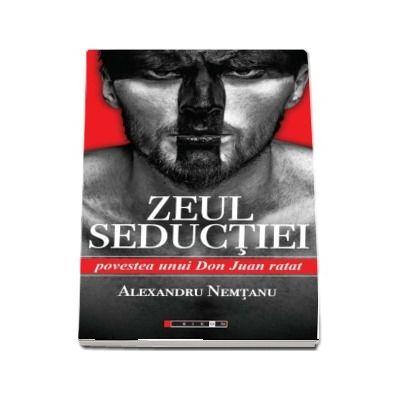 Zeul Seductiei - Povestea unui Don Juan ratat de Alexandru Nemtanu